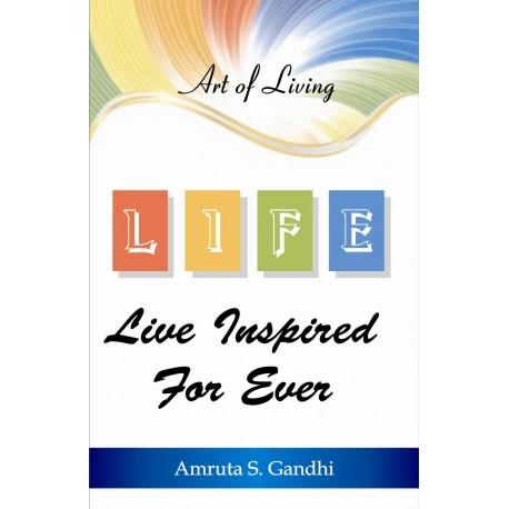 L.I.F.E - Live Inspired for Ever by Amruta S. Gandhi